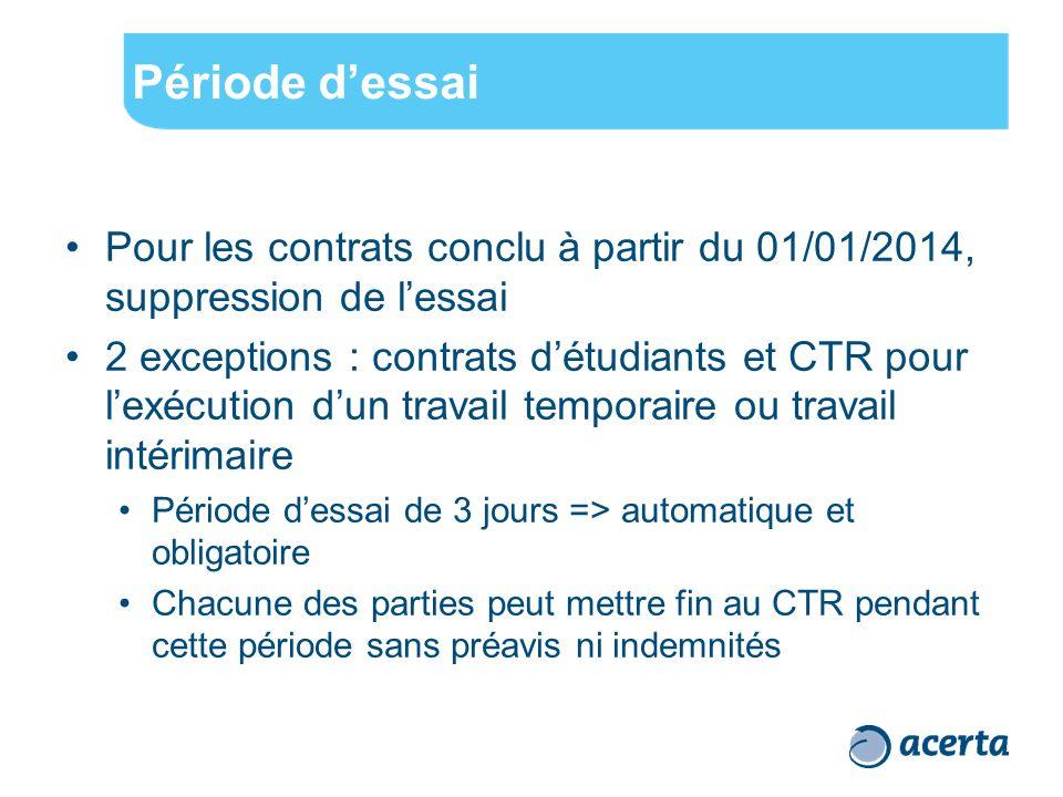 Période d'essai Pour les contrats conclu à partir du 01/01/2014, suppression de l'essai 2 exceptions : contrats d'étudiants et CTR pour l'exécution d'