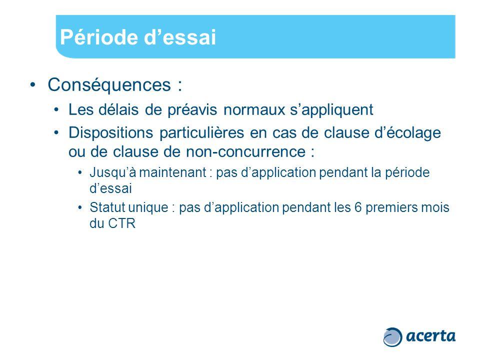 Période d'essai Conséquences : Les délais de préavis normaux s'appliquent Dispositions particulières en cas de clause d'écolage ou de clause de non-co