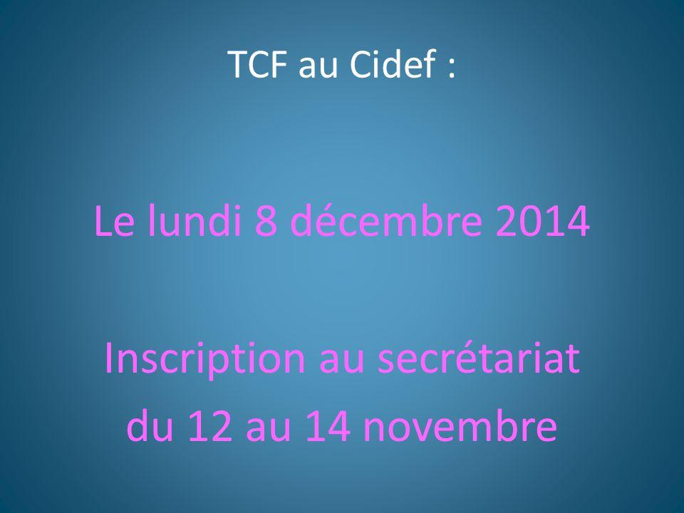 TCF au Cidef : Le lundi 8 décembre 2014 Inscription au secrétariat du 12 au 14 novembre