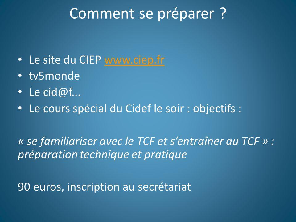 Comment se préparer .Le site du CIEP www.ciep.frwww.ciep.fr tv5monde Le cid@f...