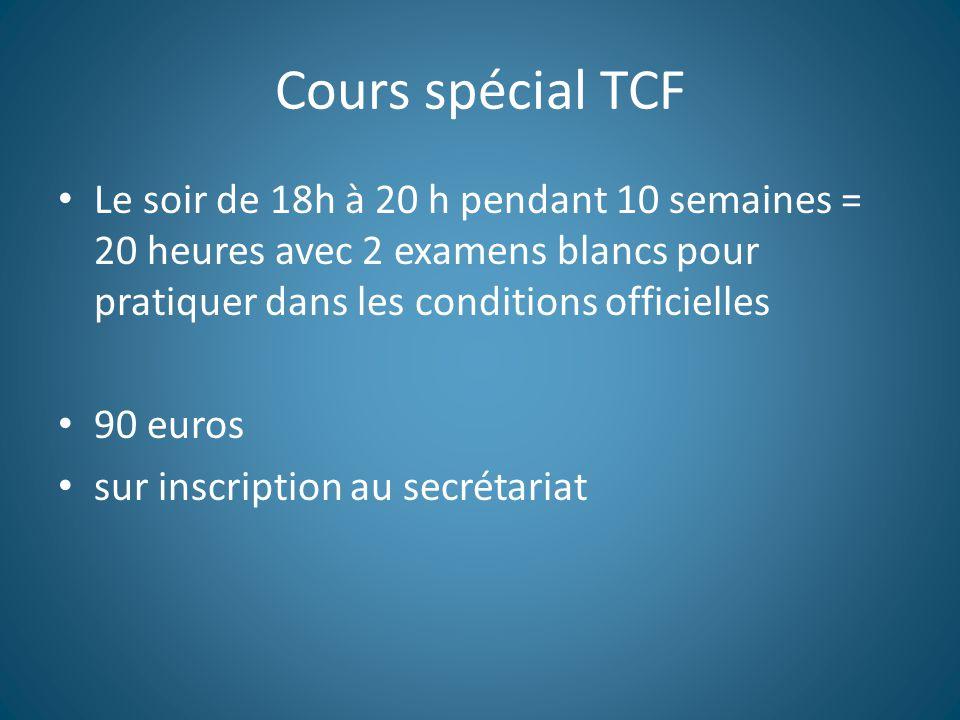 Cours spécial TCF Le soir de 18h à 20 h pendant 10 semaines = 20 heures avec 2 examens blancs pour pratiquer dans les conditions officielles 90 euros sur inscription au secrétariat