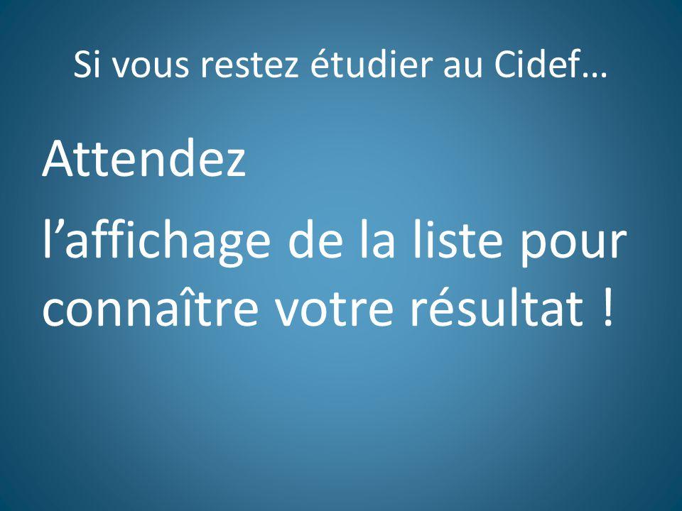 Si vous restez étudier au Cidef… Attendez l'affichage de la liste pour connaître votre résultat !