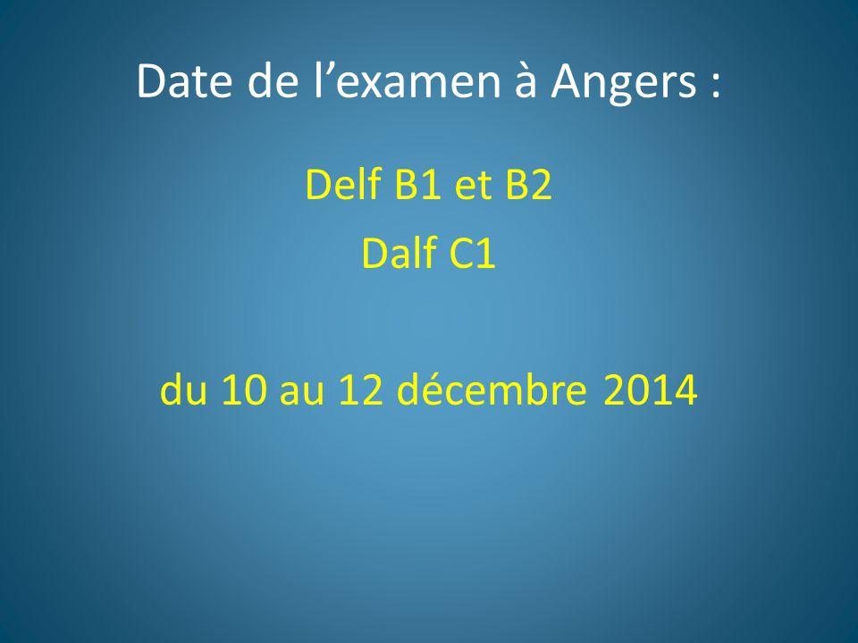 Date de l'examen à Angers : Delf B1 et B2 Dalf C1 du 10 au 12 décembre 2014