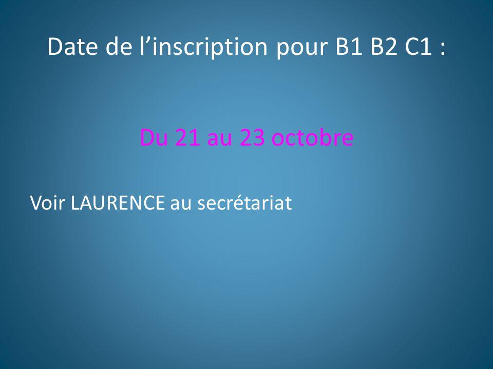 Date de l'inscription pour B1 B2 C1 : Du 21 au 23 octobre Voir LAURENCE au secrétariat