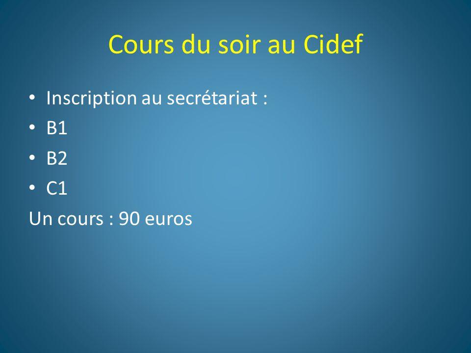 Cours du soir au Cidef Inscription au secrétariat : B1 B2 C1 Un cours : 90 euros