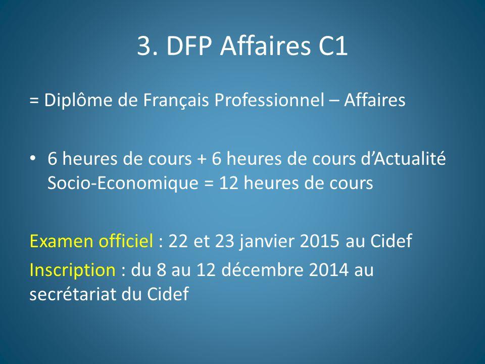 3. DFP Affaires C1 = Diplôme de Français Professionnel – Affaires 6 heures de cours + 6 heures de cours d'Actualité Socio-Economique = 12 heures de co