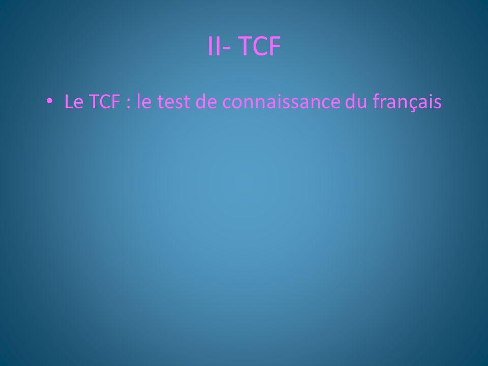 II- TCF Le TCF : le test de connaissance du français