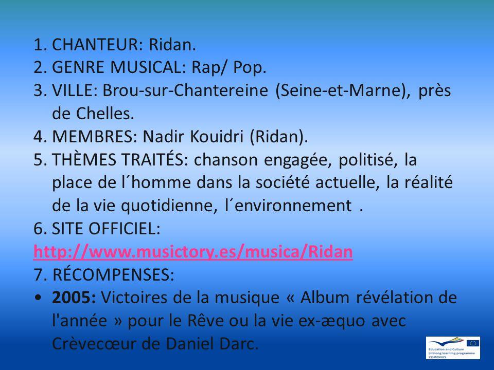 1.CHANTEUR: Ridan.2.GENRE MUSICAL: Rap/ Pop.