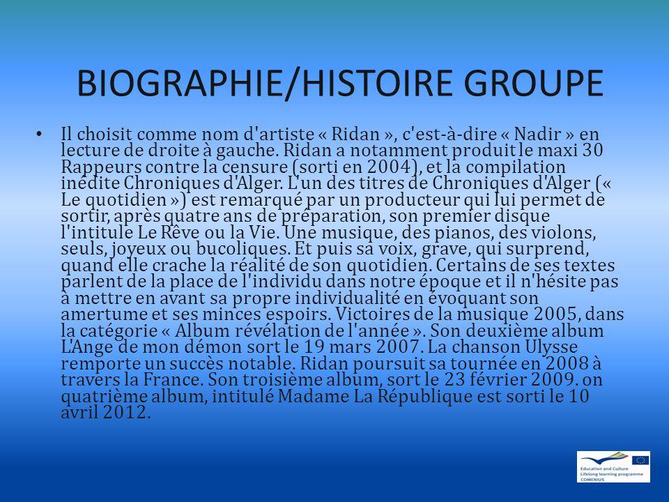 BIOGRAPHIE/HISTOIRE GROUPE Il choisit comme nom d artiste « Ridan », c est-à-dire « Nadir » en lecture de droite à gauche.
