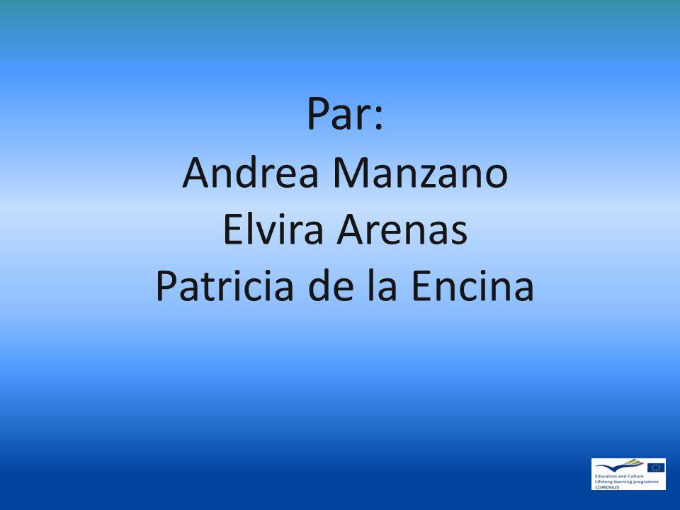 Par: Andrea Manzano Elvira Arenas Patricia de la Encina