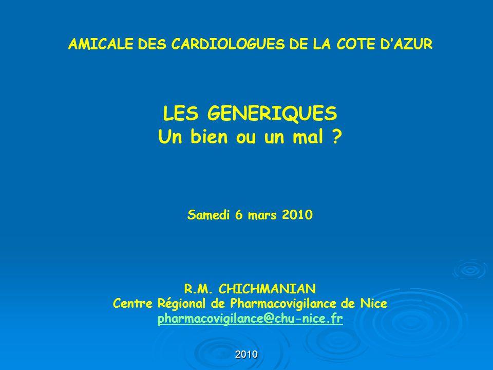2010 AMICALE DES CARDIOLOGUES DE LA COTE D'AZUR LES GENERIQUES Un bien ou un mal ? Samedi 6 mars 2010 R.M. CHICHMANIAN Centre Régional de Pharmacovigi