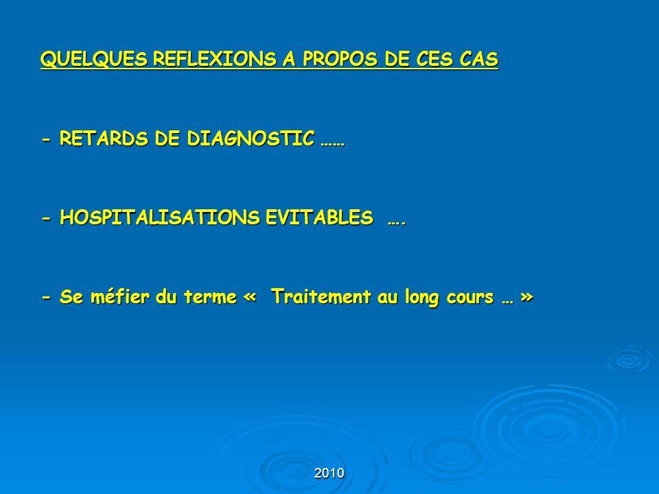 2010 QUELQUES REFLEXIONS A PROPOS DE CES CAS - RETARDS DE DIAGNOSTIC …… - HOSPITALISATIONS EVITABLES …. - Se méfier du terme « Traitement au long cour