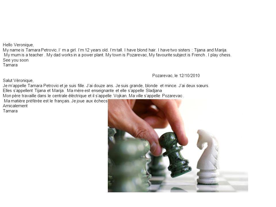 Pozarevac, le 12/10/2010 Salut Véronique, Je m'appelle Tamara Petrovic et je suis fille.