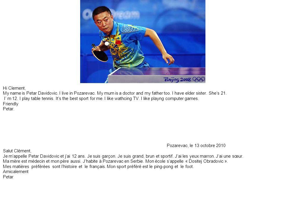 Pozarevac, le 13 octobre 2010 Salut Clément, Je m'appelle Petar Davidovic et j'ai 12 ans.