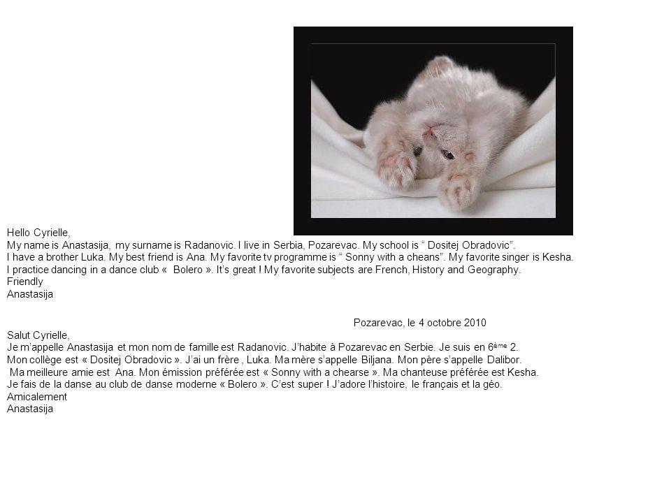 Pozarevac, le 4 octobre 2010 Salut Cyrielle, Je m'appelle Anastasija et mon nom de famille est Radanovic.