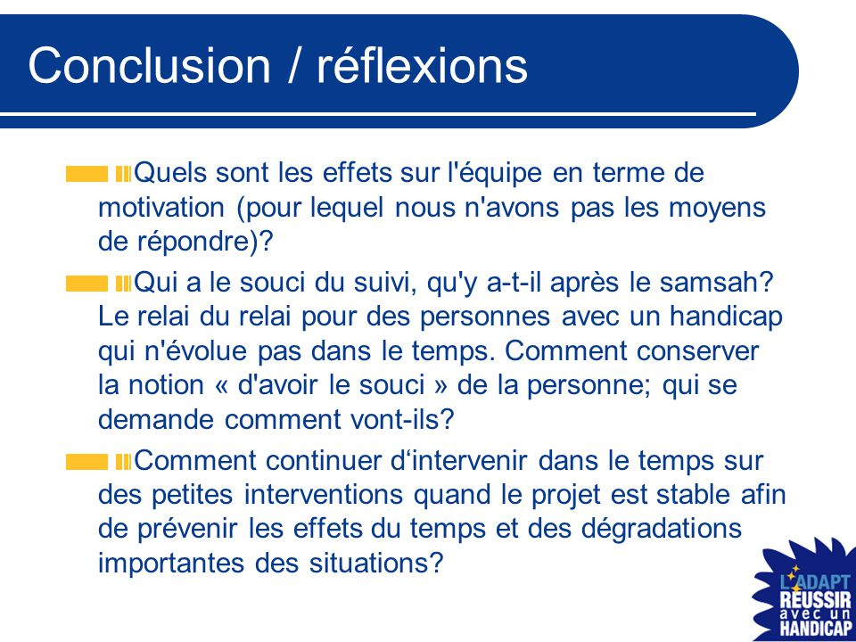 Conclusion / réflexions Quels sont les effets sur l équipe en terme de motivation (pour lequel nous n avons pas les moyens de répondre).