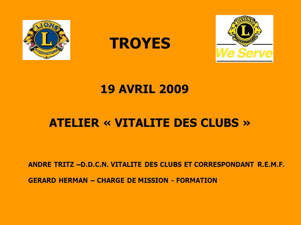 TROYES 19 AVRIL 2009 ATELIER « VITALITE DES CLUBS » ANDRE TRITZ –D.D.C.N. VITALITE DES CLUBS ET CORRESPONDANT R.E.M.F. GERARD HERMAN – CHARGE DE MISSI