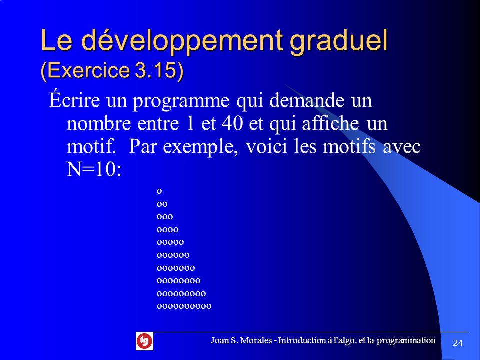 Le développement graduel (Exercice 3.15) Écrire un programme qui demande un nombre entre 1 et 40 et qui affiche un motif.