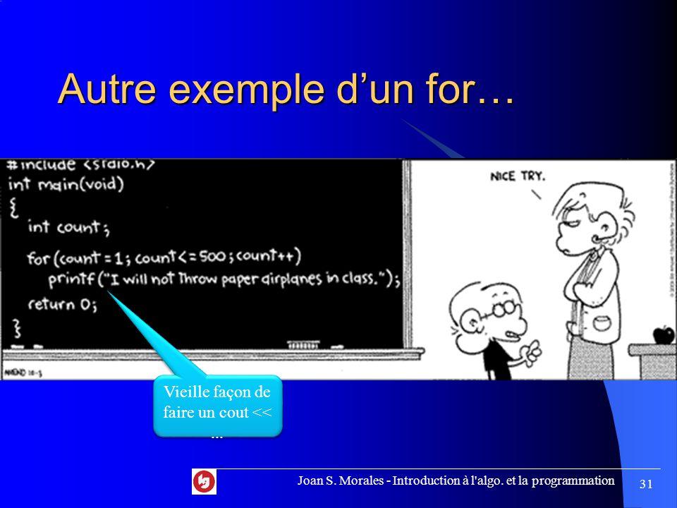Autre exemple d'un for… Joan S. Morales - Introduction à l'algo. et la programmation 31 Vieille façon de faire un cout <<...