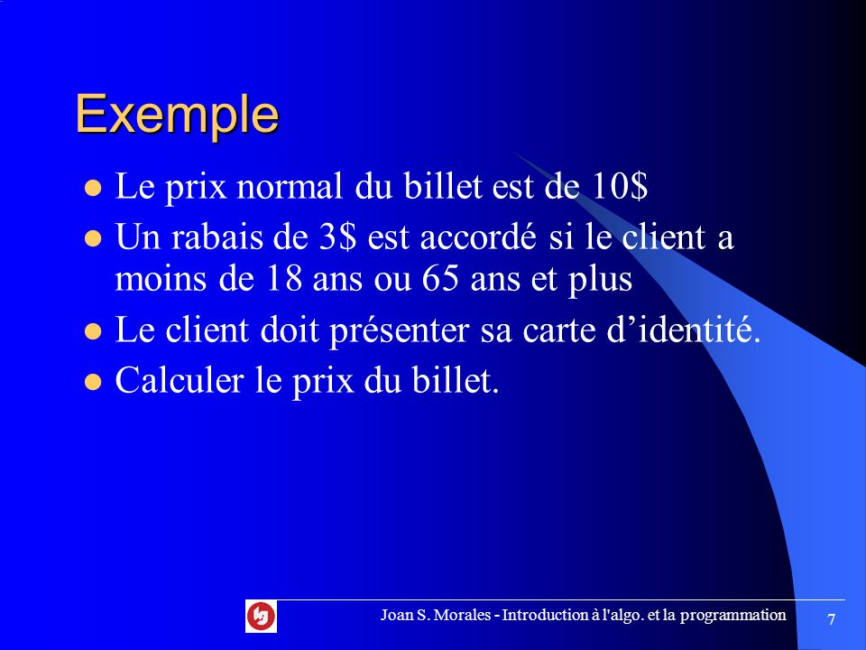 Exemple (suite) int PrixDuBillet = 10; int Age; bool Carte; cin >> Age; cin >> Carte; if( ) { PrixDuBillet = PrixDuBillet -3; } Joan S.