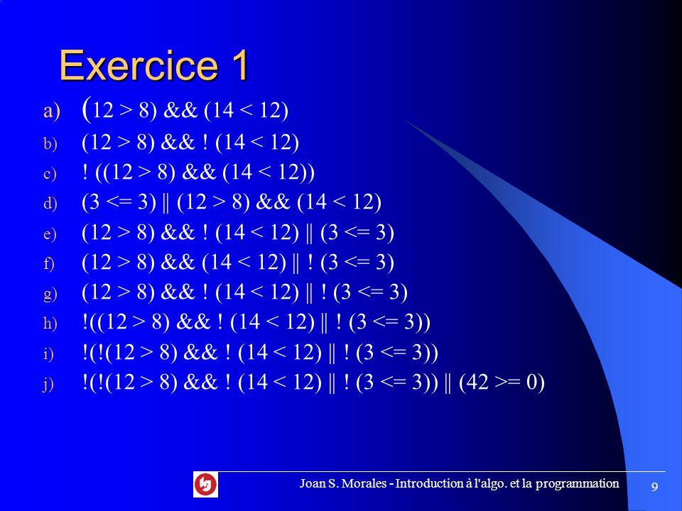 Exercice 1 a) ( 12 > 8) && (14 < 12) b) (12 > 8) && .