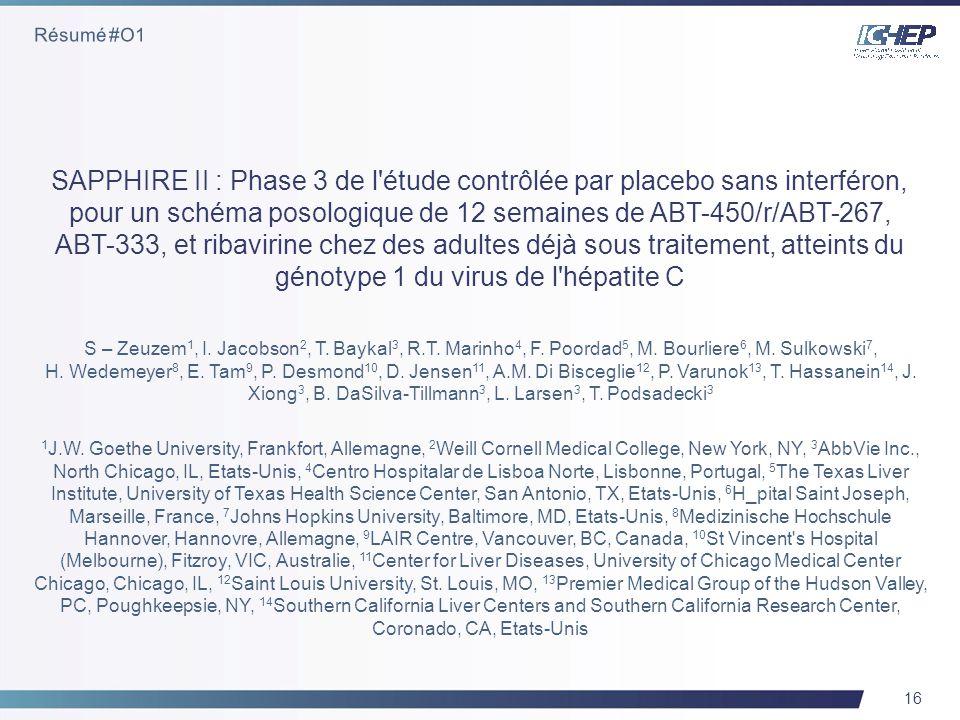 16 SAPPHIRE II : Phase 3 de l étude contrôlée par placebo sans interféron, pour un schéma posologique de 12 semaines de ABT-450/r/ABT-267, ABT-333, et ribavirine chez des adultes déjà sous traitement, atteints du génotype 1 du virus de l hépatite C S – Zeuzem 1, I.