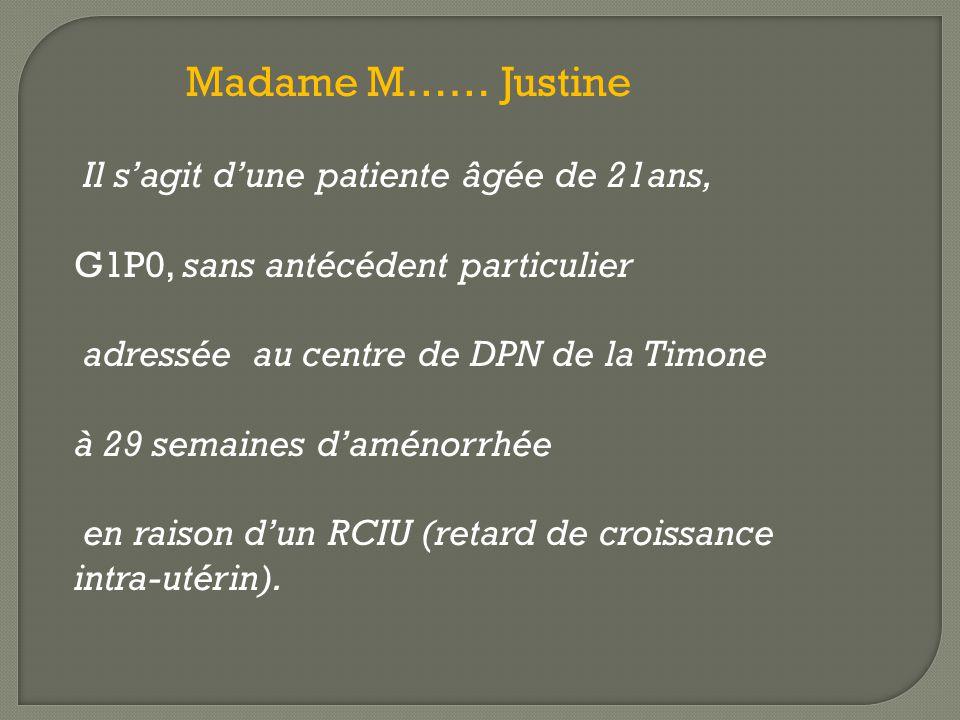 Madame M…… Justine Il s'agit d'une patiente âgée de 21ans, G1P0, sans antécédent particulier adressée au centre de DPN de la Timone à 29 semaines d'am