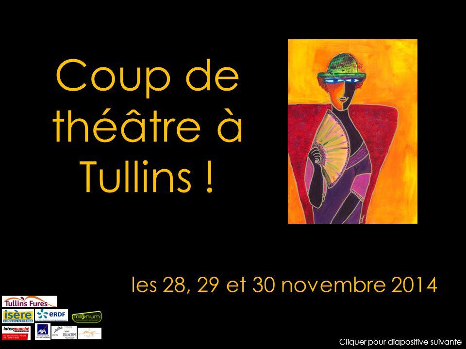 Coup de théâtre à Tullins ! les 28, 29 et 30 novembre 2014 Cliquer pour diapositive suivante