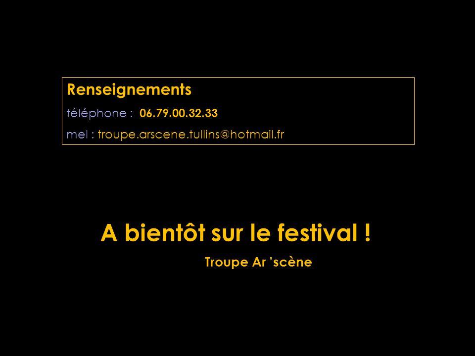 Renseignements téléphone : 06.79.00.32.33 mel : troupe.arscene.tullins@hotmail.fr A bientôt sur le festival .