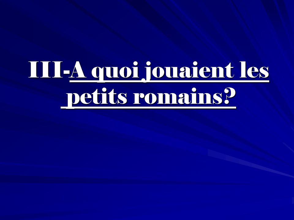 III-A quoi jouaient les petits romains?