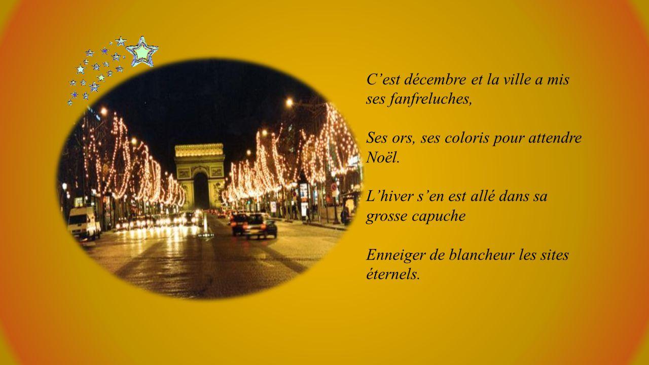 C'est décembre et la ville a mis ses fanfreluches, Ses ors, ses coloris pour attendre Noël.