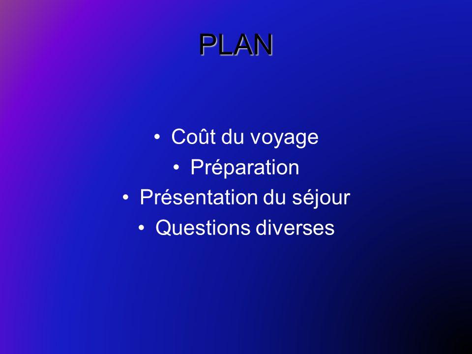 PLAN Coût du voyage Préparation Présentation du séjour Questions diverses