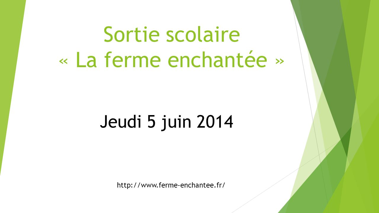 Sortie scolaire « La ferme enchantée » Jeudi 5 juin 2014 http://www.ferme-enchantee.fr/