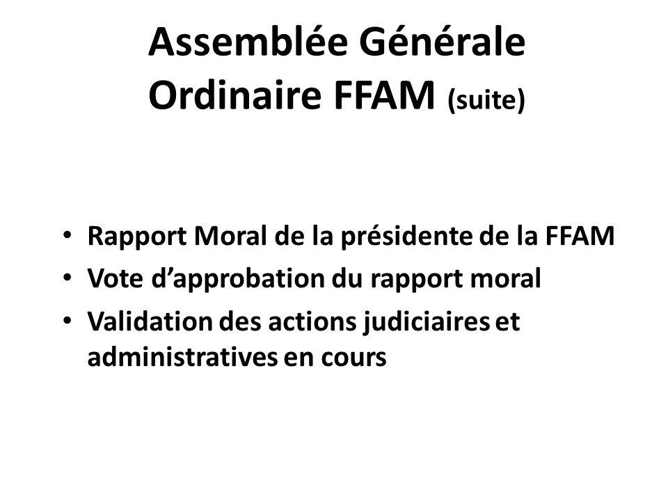 Assemblée Générale Ordinaire FFAM (suite) Rapport Moral de la présidente de la FFAM Vote d'approbation du rapport moral Validation des actions judicia
