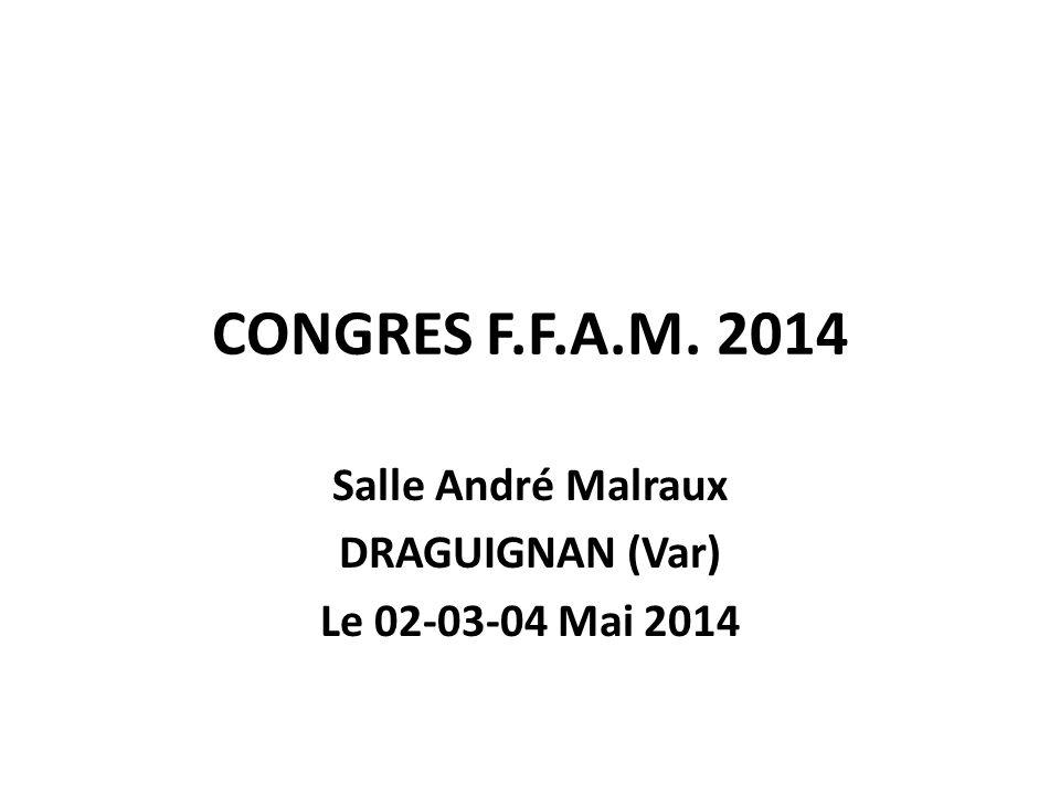 CONGRES F.F.A.M. 2014 Salle André Malraux DRAGUIGNAN (Var) Le 02-03-04 Mai 2014