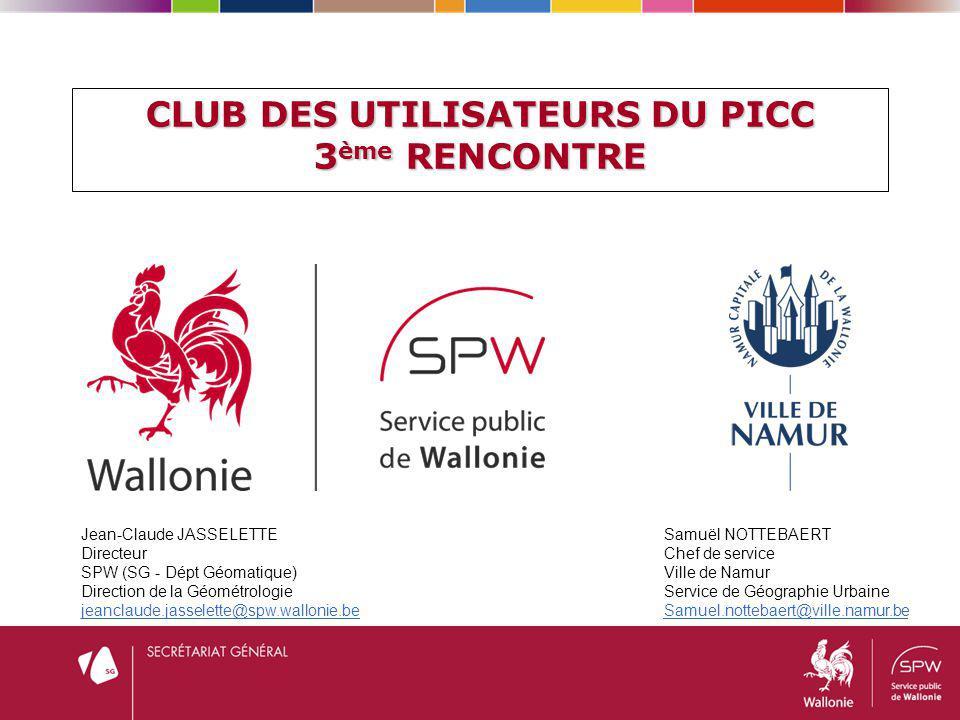 CLUB DES UTILISATEURS DU PICC 3 ème RENCONTRE Jean-Claude JASSELETTE Directeur SPW (SG - Dépt Géomatique) Direction de la Géométrologie jeanclaude.jas