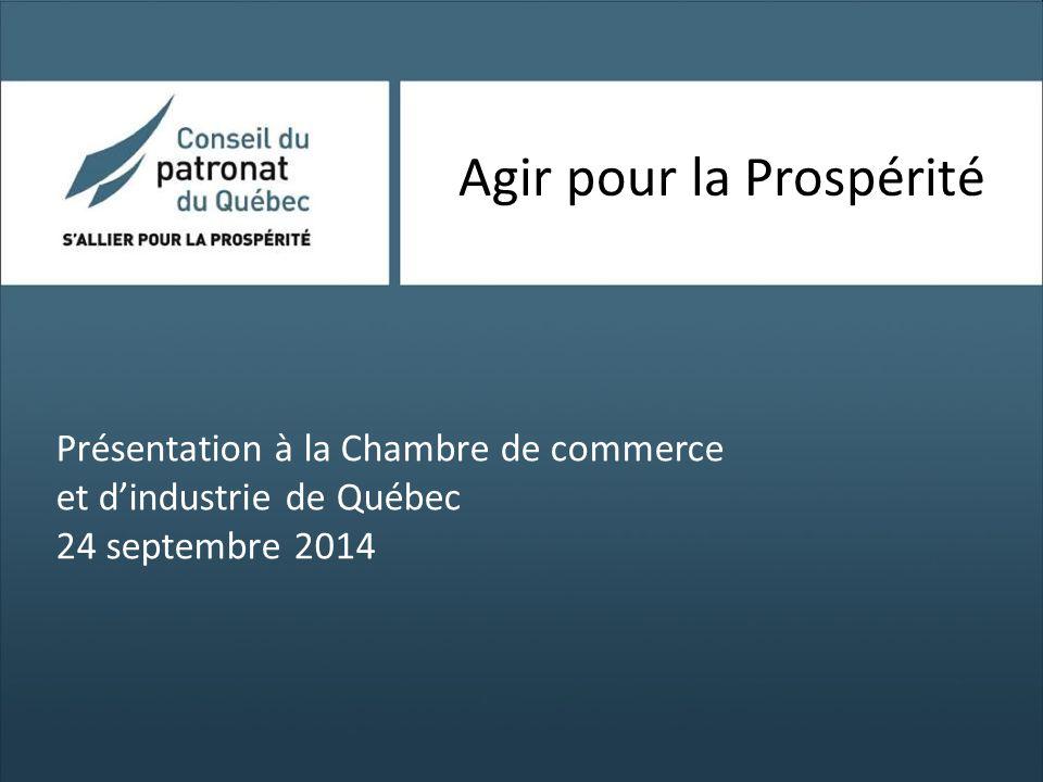 Agir pour la Prospérité Présentation à la Chambre de commerce et d'industrie de Québec 24 septembre 2014