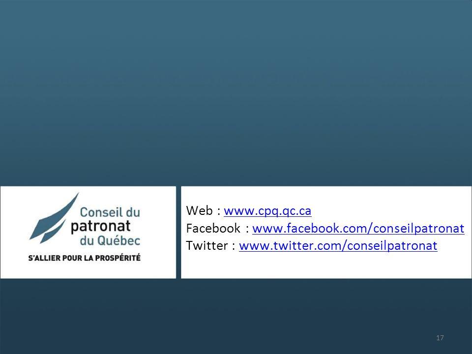 Web : www.cpq.qc.ca Facebook : www.facebook.com/conseilpatronat Twitter : www.twitter.com/conseilpatronatwww.cpq.qc.cawww.facebook.com/conseilpatronatwww.twitter.com/conseilpatronat 17