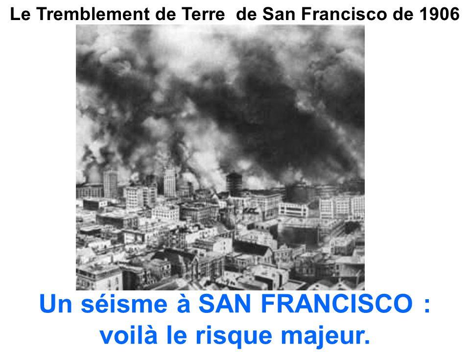 Le Tremblement de Terre de San Francisco de 1906 Un séisme à SAN FRANCISCO : voilà le risque majeur.