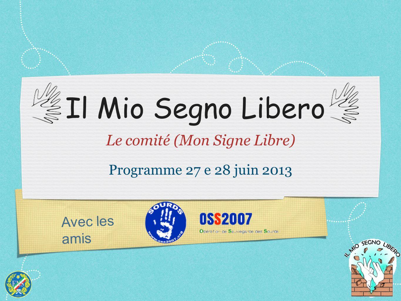 Avec les amis Il Mio Segno Libero Le comité (Mon Signe Libre) Programme 27 e 28 juin 2013