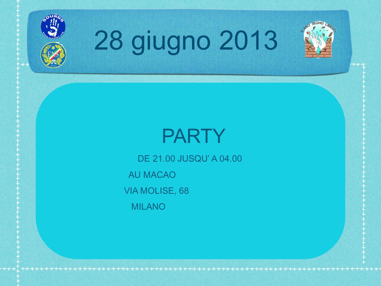 28 giugno 2013 PARTY DE 21.00 JUSQU' A 04.00 AU MACAO VIA MOLISE, 68 MILANO