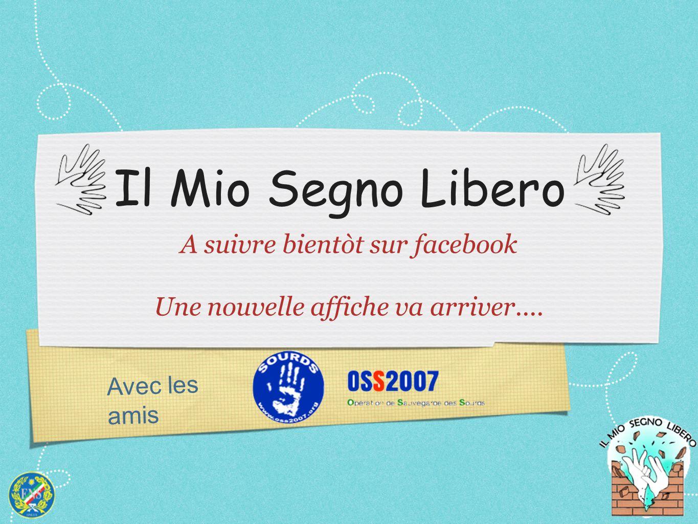 Avec les amis Il Mio Segno Libero A suivre bientòt sur facebook Une nouvelle affiche va arriver....