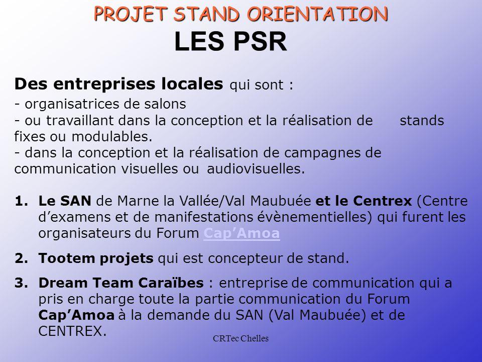 CRTec Chelles LES PSR 1.Le SAN de Marne la Vallée/Val Maubuée et le Centrex (Centre d'examens et de manifestations évènementielles) qui furent les organisateurs du Forum Cap'AmoaCap'Amoa 2.Tootem projets qui est concepteur de stand.