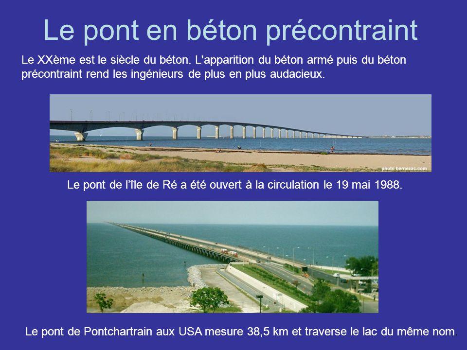 Le pont en béton précontraint Le XXème est le siècle du béton. L'apparition du béton armé puis du béton précontraint rend les ingénieurs de plus en pl