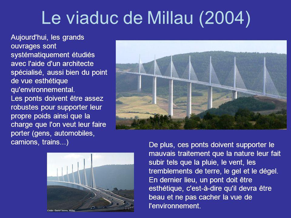 Le viaduc de Millau (2004) Aujourd'hui, les grands ouvrages sont systématiquement étudiés avec l'aide d'un architecte spécialisé, aussi bien du point