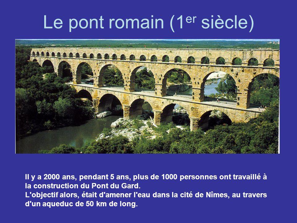 Le pont romain (1 er siècle) Il y a 2000 ans, pendant 5 ans, plus de 1000 personnes ont travaillé à la construction du Pont du Gard. L'objectif alors,