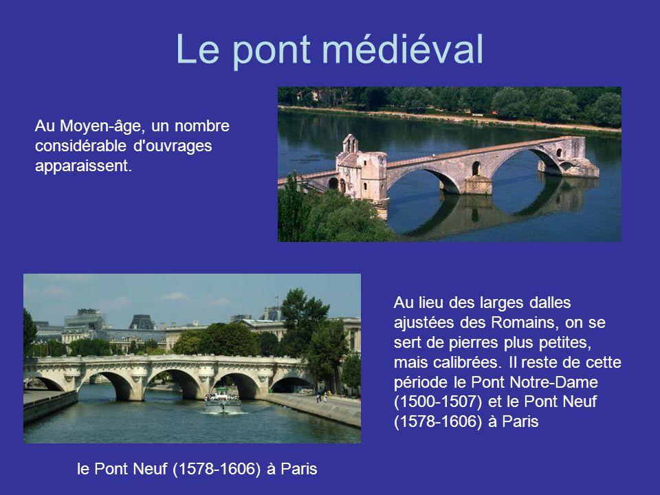 Le pont médiéval Au lieu des larges dalles ajustées des Romains, on se sert de pierres plus petites, mais calibrées. Il reste de cette période le Pont