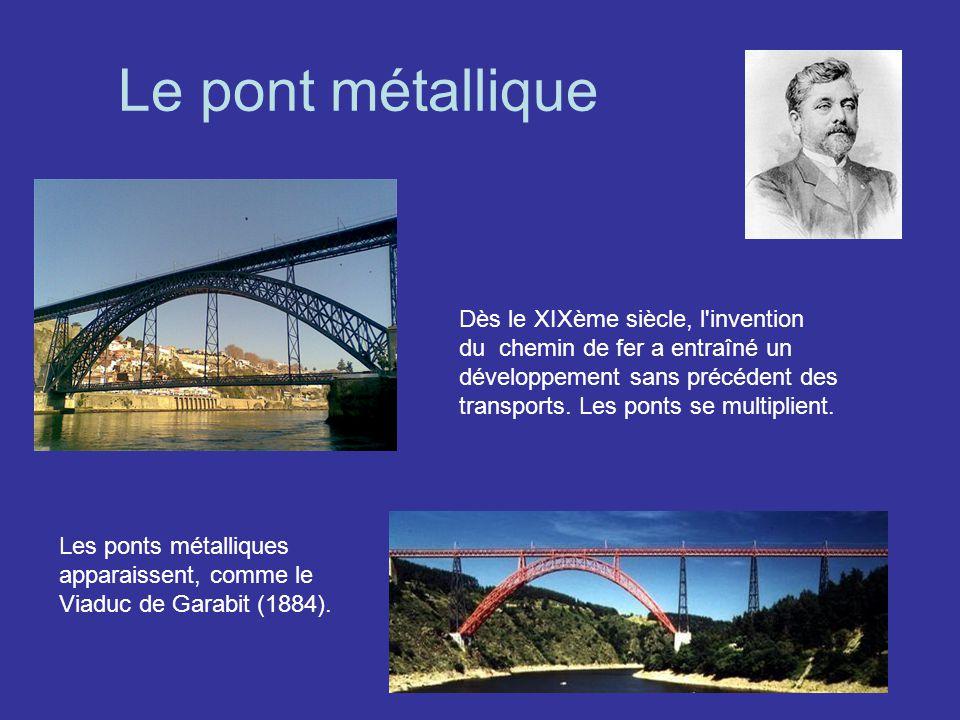 Le pont métallique Dès le XIXème siècle, l'invention du chemin de fer a entraîné un développement sans précédent des transports. Les ponts se multipli