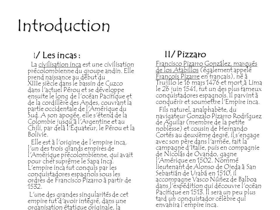 Introduction / Les incas : I / Les incas : La civilisation inca est une civilisation précolombienne du groupe andin. Elle prend naissance au début du