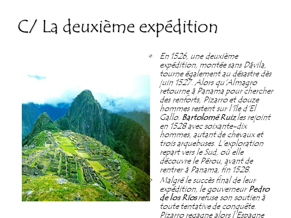 C/ La deuxième expédition En 1526, une deuxième expédition, montée sans Dávila, tourne également au désastre dès juin 1527. Alors qu'Almagro retourne